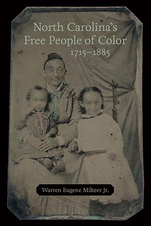 Warren Milteer Jr, North Carolina's Free People of Color