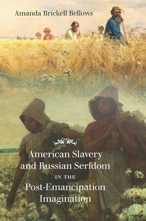 Amanda Brickell Bellows, American Slavery and Russian Serfdom