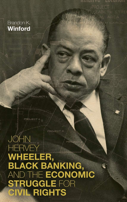 Brandon Winford, John Hervey Wheeler, Black Banking