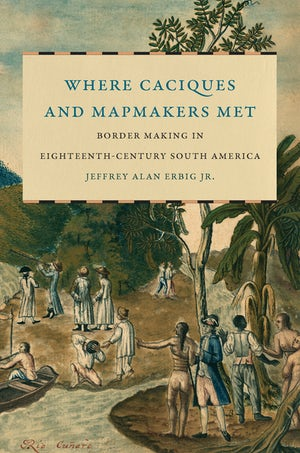 Jeffrey Erbig, Where Caciques and Mapmakers Met