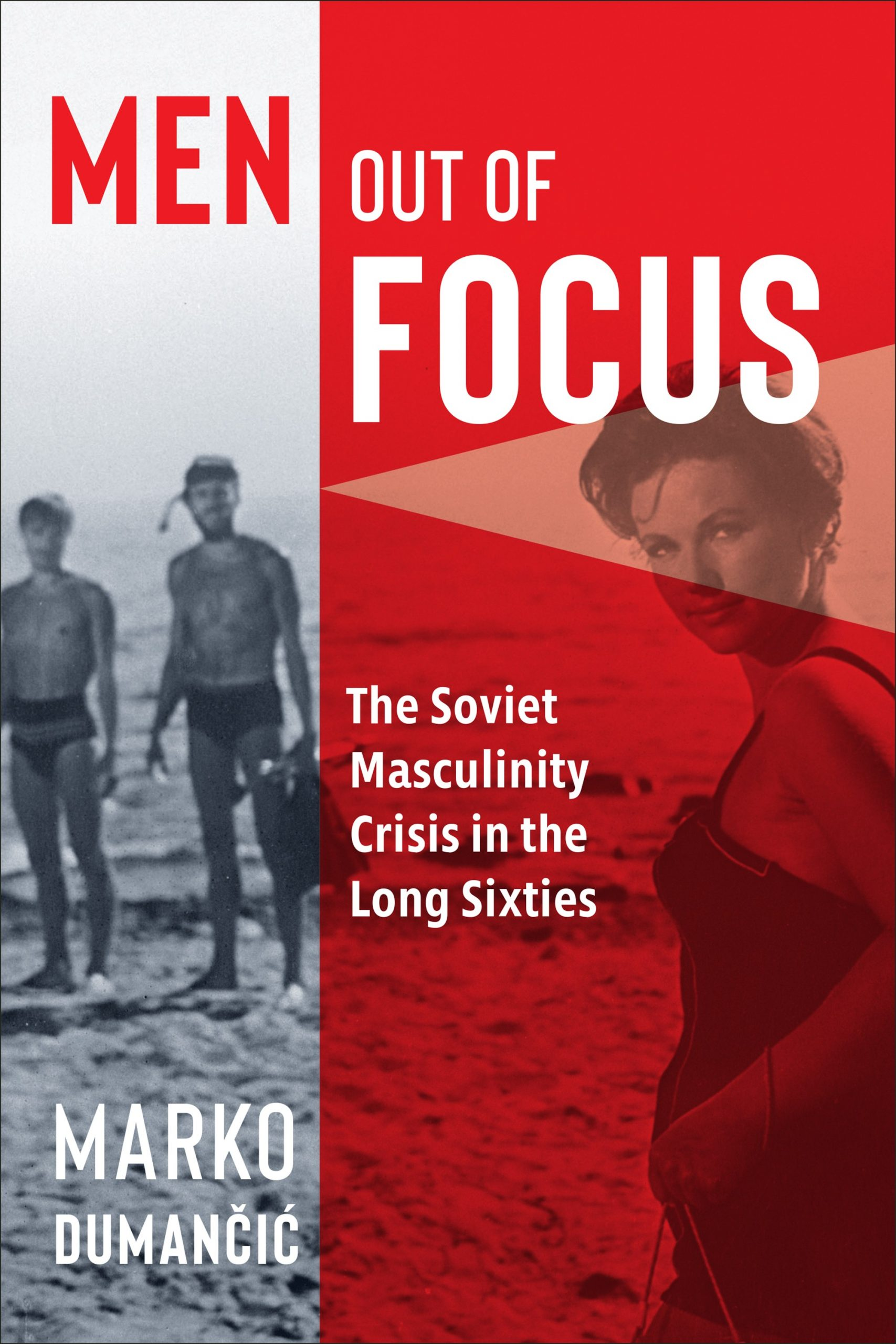 Men Out of Focus: The Soviet Masculinity Crisis in the Long Sixties